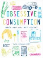 Obsessive Consumption by Kate Bingaman-Burt