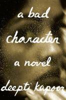 Book jacket: A Bad Character by Deepti Kapoor