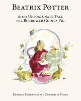 book jacket for Beatrix Potter & the Unfortunate Tale of A Borrowed Guinea Pig