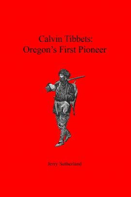 Cover for and link to catalog entry for Calvin Tibbets: Oregon's First Pioneer