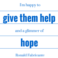"Ronald Fabricante Quote: ""I'm happy to give them help and a glimmer of hope."""