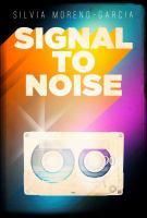 Book jacket: Signal to Noise by Silvia Moreno Garcia