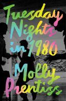 Book jacket: Tuesday Nights in 1980 by Molly Prentiss