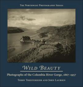Wild Beauty Photographs of the Columbia River Gorge 1867-1957 bookcover image