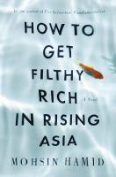 Book Jacket: How To Get Filthy Rich In Rising Asia by Mohsin Hamid