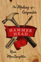 Book jacket: Hammer Head: The Making of a Carpenter by Nina MacLaughlin