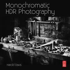 Monochromatic HDR Photography by Harold Davis Focal Press bookcover