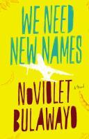 Book jacket: We Need New Names by NoViolet Bulawayo