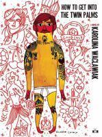 Book Jacket: How to Get into the Twin Palms by Karolina Waclawiak