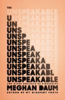 Book Jacket: The Unspeakable and Other Subjects of Discussion by Meghan Daum